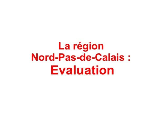 La régionNord-Pas-de-Calais :   Evaluation