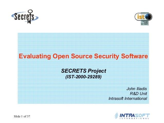 Evaluating Open Source Security Software SECRETS Project (IST-2000-29289) John Iliadis R&D Unit Intrasoft International  S...