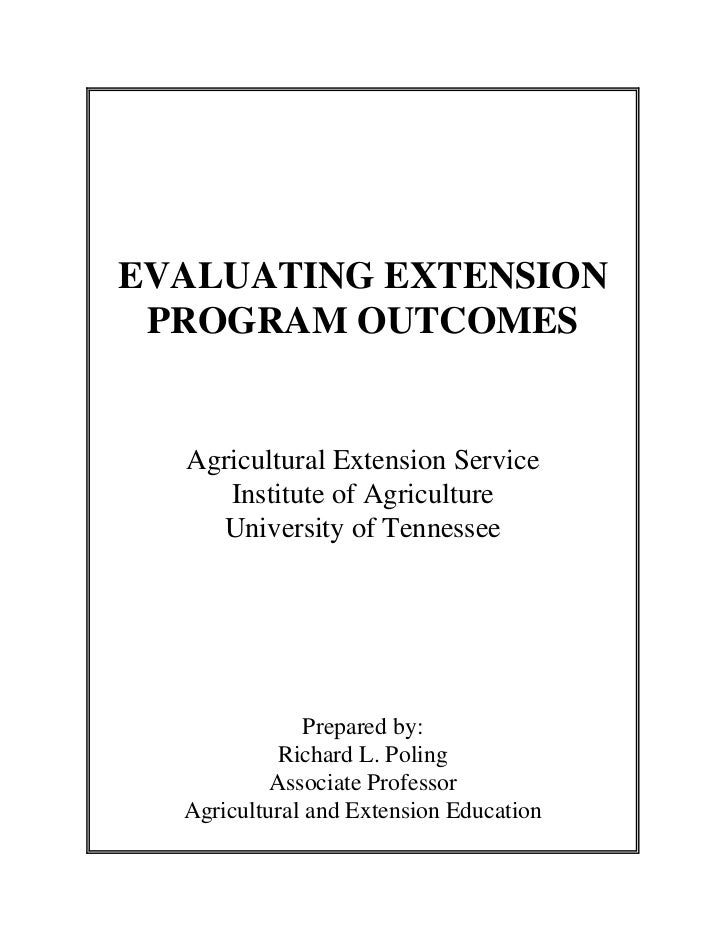 EVALUATING EXTENSION PROGRAM OUTCOMES  Agricultural Extension Service     Institute of Agriculture    University of Tennes...