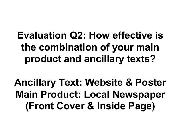 Evaluation Q2: How effective isthe combination of your mainproduct and ancillary texts?Ancillary Text: Website & PosterMai...
