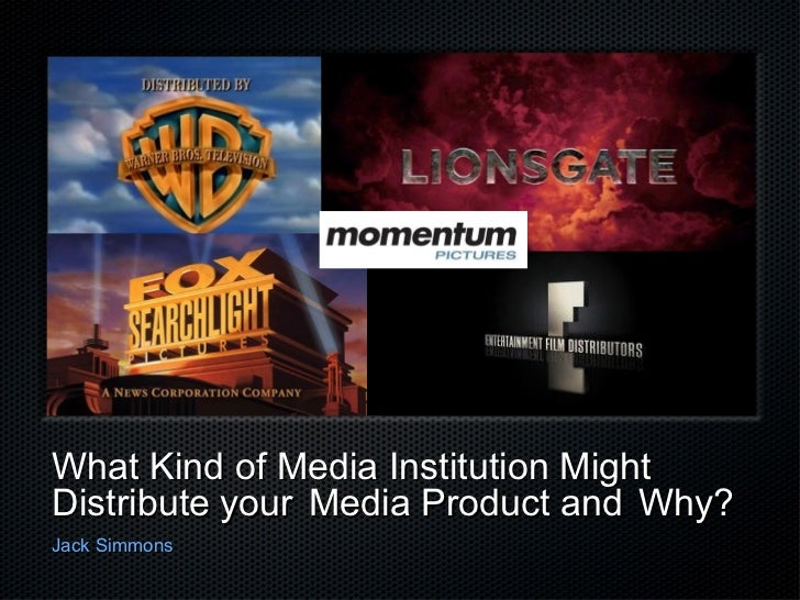 What Kind of Media Institution MightDistribute your Media Product and Why?Jack Simmons