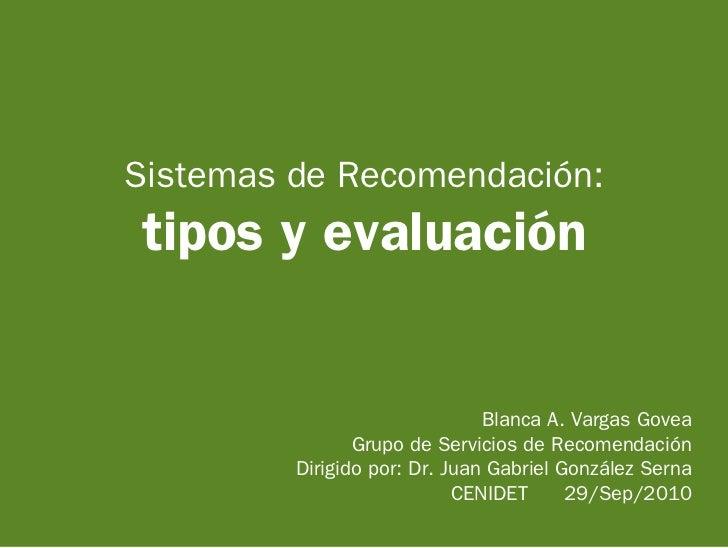 Sistemas de Recomendación: tipos y evaluación                                  Blanca A. Vargas Govea                 Grup...