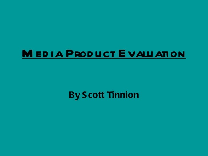 Media Product Evaluation By Scott Tinnion