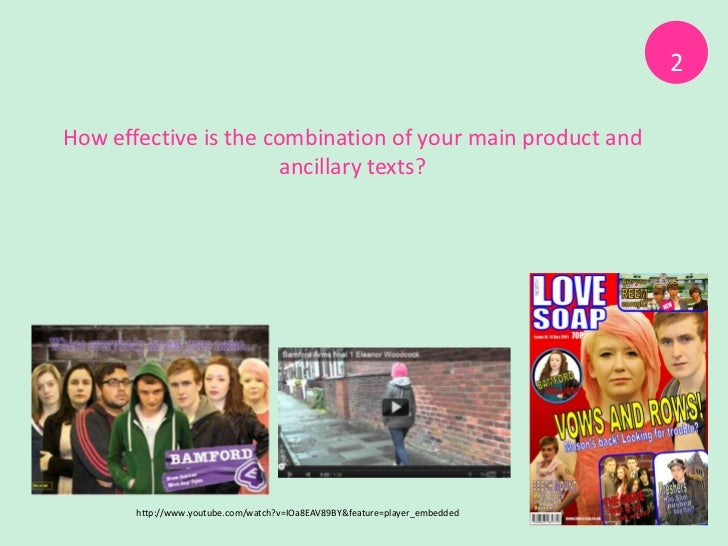 2How effective is the combination of your main product and                       ancillary texts?       http://www.youtube...