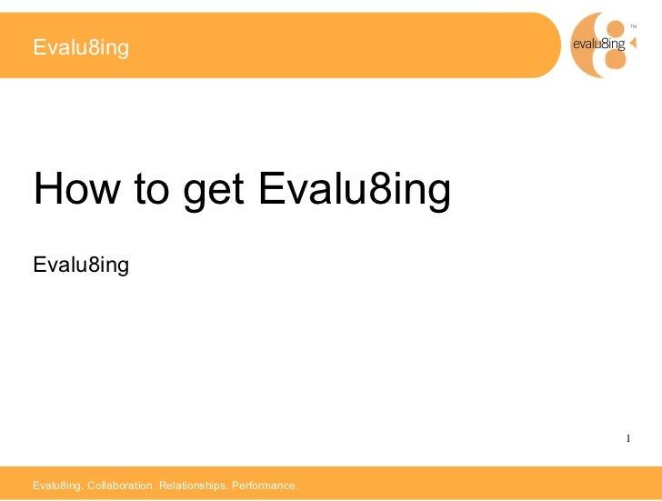 Evalu8ingHow to get Evalu8ingEvalu8ing                                                        1Evalu8ing. Collaboration. ...