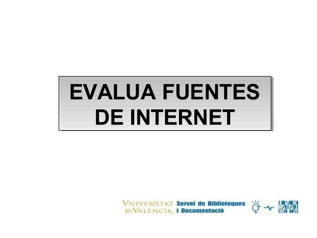 EVALUA FUENTES DE INTERNET EVALUA FUENTES DE INTERNET