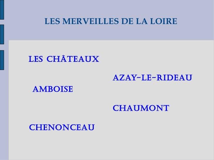 LES MERVEILLES DE LA LOIRE AZAY-LE-RIDEAU AMBOISE CHAUMONT CHENONCEAU LES CHÂTEAUX