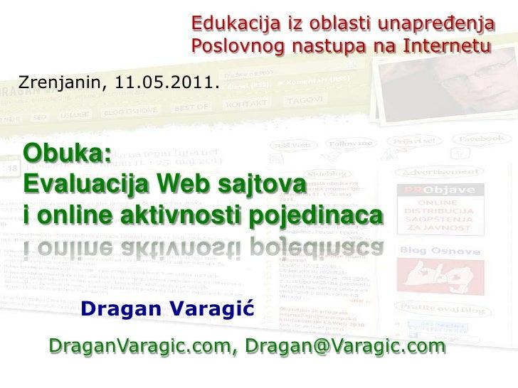 Edukacija iz oblasti unapređenja                  Poslovnog nastupa na InternetuZrenjanin, 11.05.2011.Obuka:Evaluacija Web...