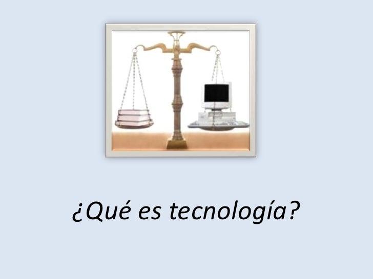 ¿Qué es tecnología?<br />
