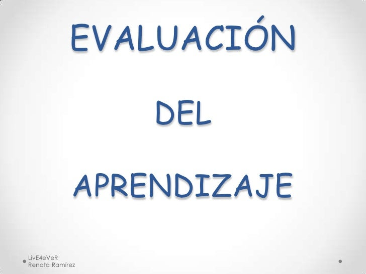 EVALUACIÓNDEL APRENDIZAJE<br />LivE4eVeR                                                                   Renata Ramírez<...