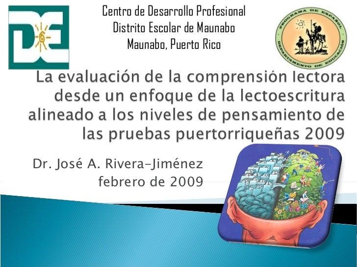 Dr. José A. Rivera-Jiménez febrero de 2009 Centro de Desarrollo Profesional Distrito Escolar de Maunabo Maunabo, Puerto Rico
