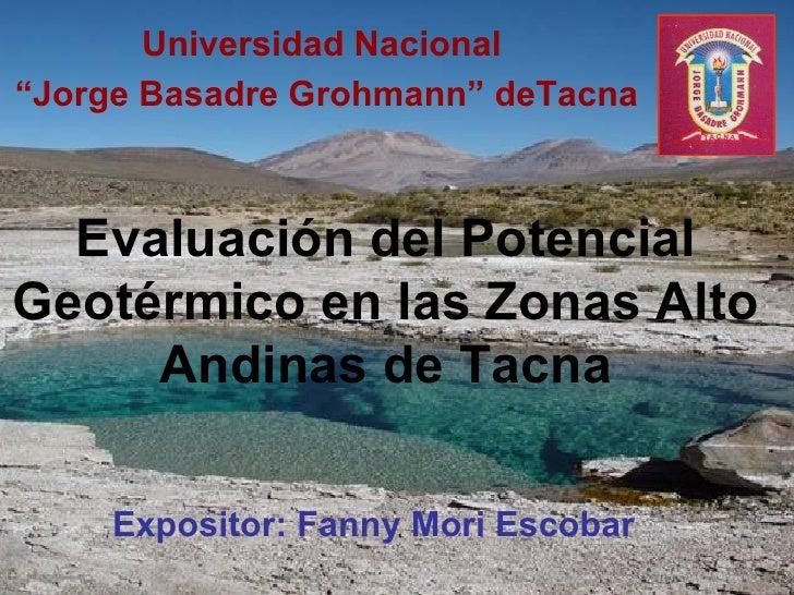 """Evaluación del Potencial Geotérmico en las Zonas Alto Andinas de Tacna Universidad Nacional  """" Jorge Basadre Grohmann"""" deT..."""