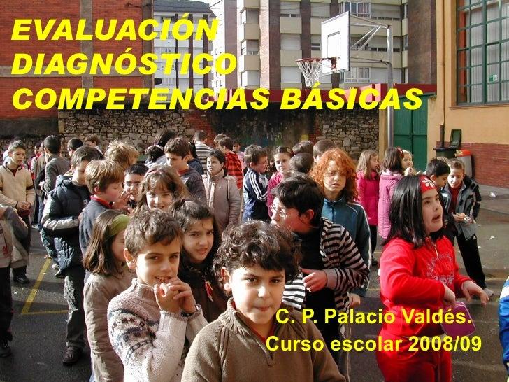 EVALUACIÓN DIAGNÓSTICO COMPETENCIAS BÁSICAS C. P. Palacio Valdés. Curso escolar 2008/09