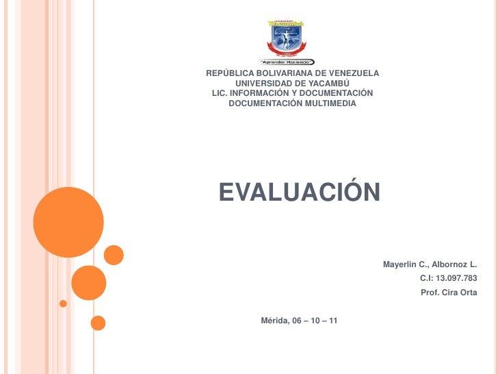 REPÚBLICA BOLIVARIANA DE VENEZUELAUNIVERSIDAD DE YACAMBÚLIC. INFORMACIÓN Y DOCUMENTACIÓNDOCUMENTACIÓN MULTIMEDIA<br />EVAL...