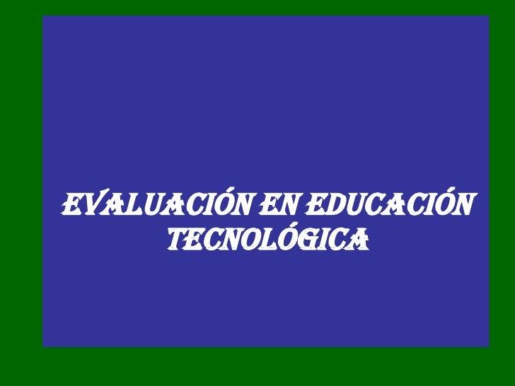 EVALUACIÓN EN EDUCACIÓN TECNOLÓGICA