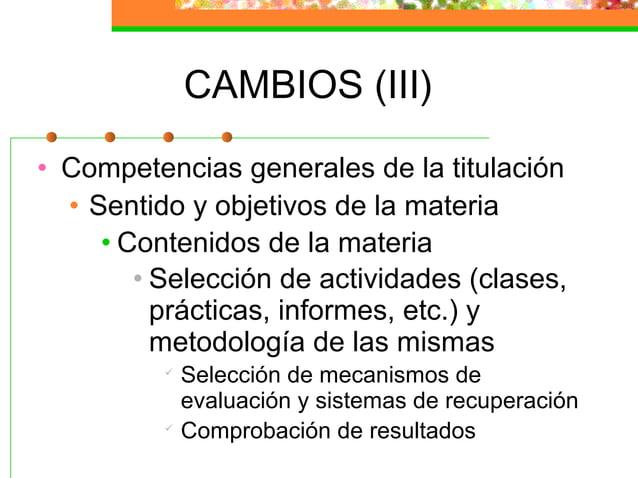 CAMBIOS (III) • Competencias generales de la titulación • Sentido y objetivos de la materia • Contenidos de la materia • S...