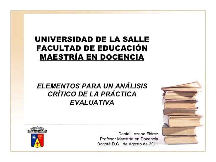 UNIVERSIDAD DE LA SALLE FACULTAD DE EDUCACIÓN MAESTRÍA EN DOCENCIA ELEMENTOS PARA UN ANÁLISIS CRÍTICO DE LA PRÁCTICA EVALU...