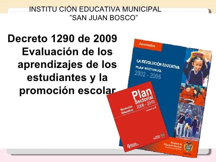 Decreto 1290 de 2009 Evaluación de los aprendizajes de los estudiantes y la promoción escolar INSTITU CIÓN EDUCATIVA MUNIC...