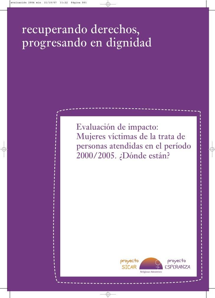 recuperando derechos, progresando en dignidad              Evaluación de impacto:          Mujeres víctimas de la trata de...