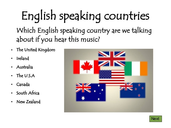 English speaking countries    Which English speaking country are we talking    about if you hear this music?●   The United...