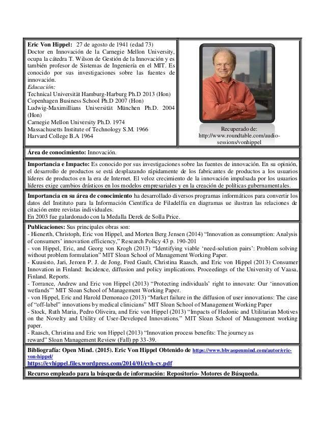 Eric Von Hippel: 27 de agosto de 1941 (edad 73) Doctor en Innovación de la Carnegie Mellon University, ocupa la cátedra T....