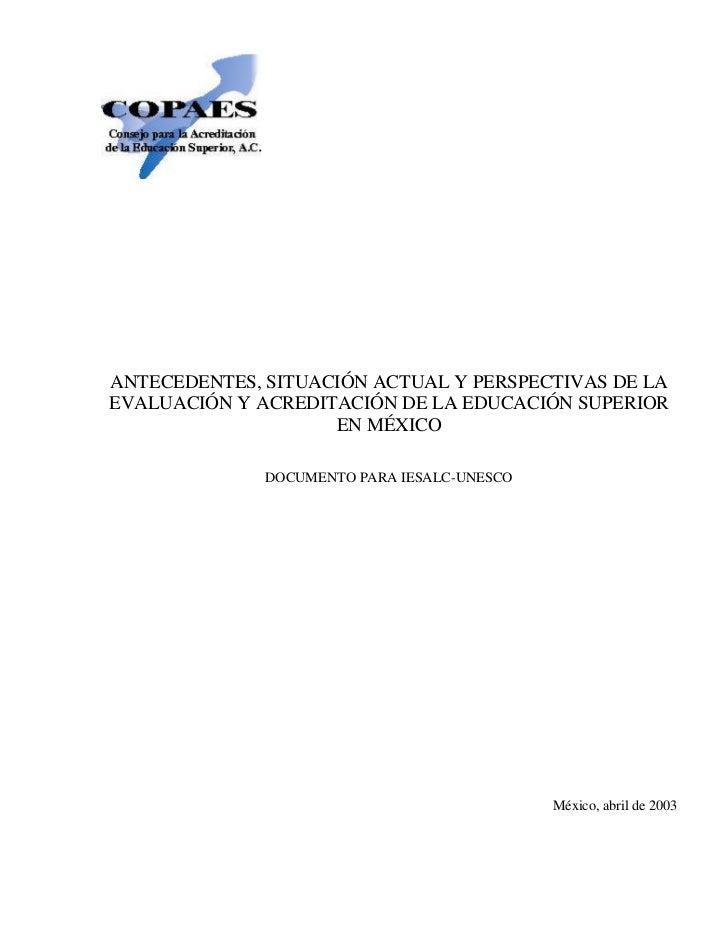 ANTECEDENTES, SITUACIÓN ACTUAL Y PERSPECTIVAS DE LAEVALUACIÓN Y ACREDITACIÓN DE LA EDUCACIÓN SUPERIOR                    E...