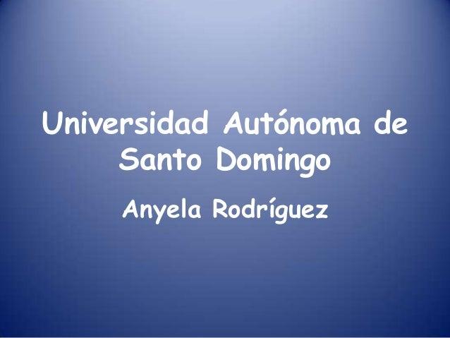 Universidad Autónoma de Santo Domingo Anyela Rodríguez