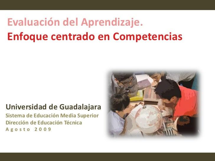 Evaluación del Aprendizaje.<br />Enfoque centrado en Competencias <br />Universidad de Guadalajara<br />Sistema de Educaci...
