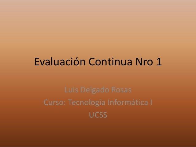Evaluación Continua Nro 1 Luis Delgado Rosas Curso: Tecnología Informática I UCSS