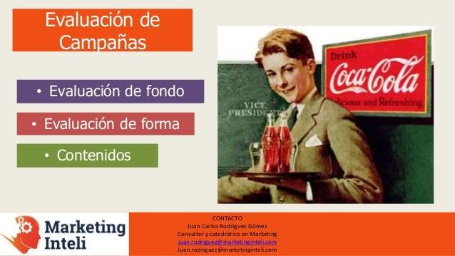 CONTACTO Juan Carlos Rodríguez Gómez Consultor y catedrático en Marketing juan.rodriguez@marketinginteli.com Juan.rodrigue...