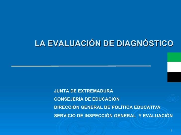 LA EVALUACIÓN DE DIAGNÓSTICO JUNTA DE EXTREMADURA CONSEJERÍA DE EDUCACIÓN DIRECCIÓN GENERAL DE POLÍTICA EDUCATIVA SERVICIO...