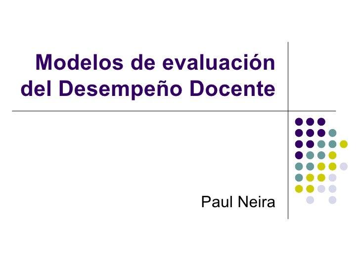 Modelos de evaluaci ón del Desempeño Docente Paul Neira