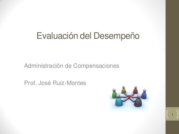 Evaluación del DesempeñoAdministración de CompensacionesProf. José Ruiz-Montes                                   1