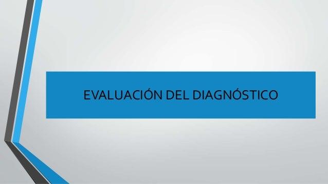 EVALUACIÓN DEL DIAGNÓSTICO