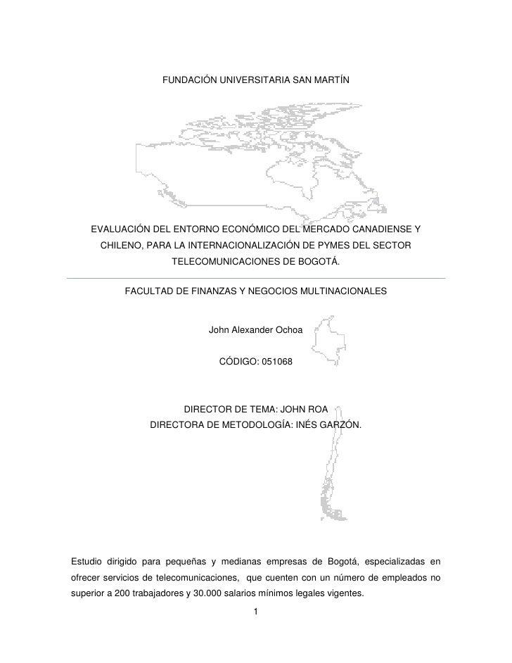 FUNDACIÓN UNIVERSITARIA SAN MARTÍN    EVALUACIÓN DEL ENTORNO ECONÓMICO DEL MERCADO CANADIENSE Y       CHILENO, PARA LA INT...