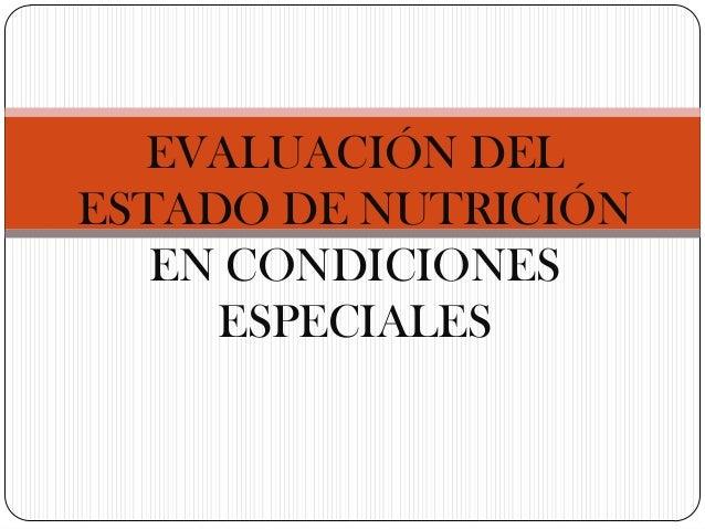 EVALUACIÓN DEL ESTADO DE NUTRICIÓN EN CONDICIONES ESPECIALES
