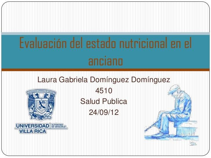 Evaluación del estado nutricional en el               anciano    Laura Gabriela Domínguez Domínguez                    451...