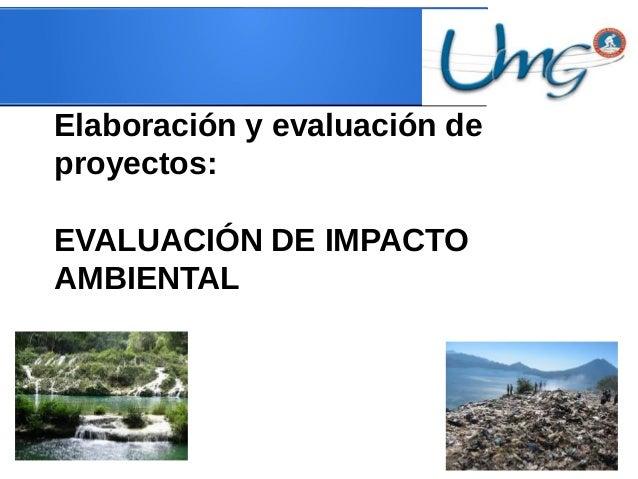 Elaboración y evaluación de proyectos: EVALUACIÓN DE IMPACTO AMBIENTAL