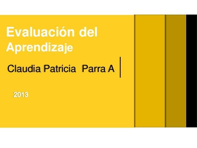 Evaluación del Aprendizaje Claudia Patricia Parra A