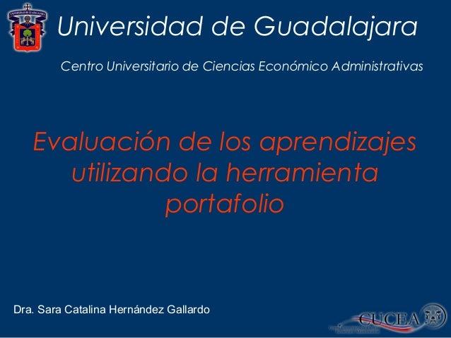 Universidad de Guadalajara Dra. Sara Catalina Hernández Gallardo Centro Universitario de Ciencias Económico Administrativa...