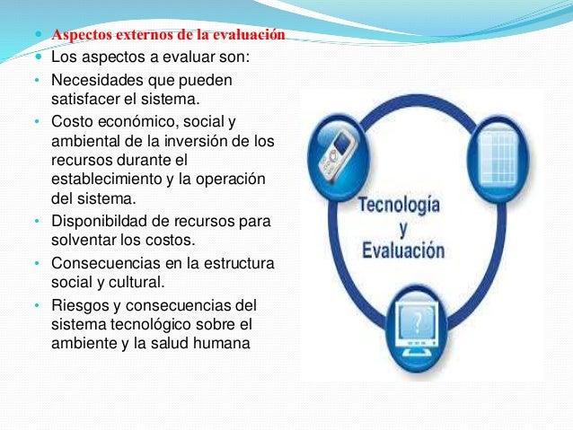  Aspectos externos de la evaluación  Los aspectos a evaluar son: • Necesidades que pueden satisfacer el sistema. • Costo...