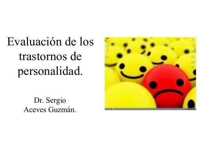 Evaluación de los trastornos de personalidad. Dr. Sergio Aceves Guzmán.