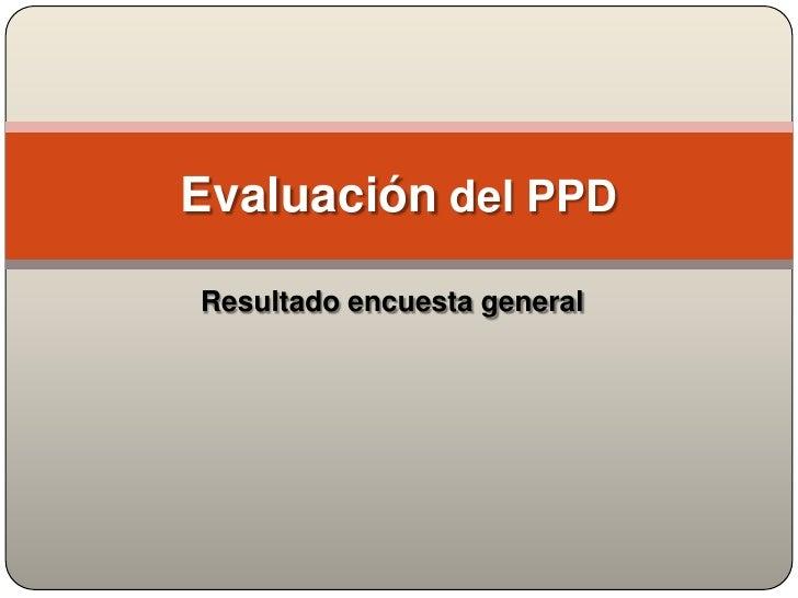 Evaluación del PPD  Resultado encuesta general