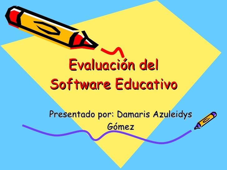 Evaluación del Software Educativo Presentado por: Damaris Azuleidys Gómez