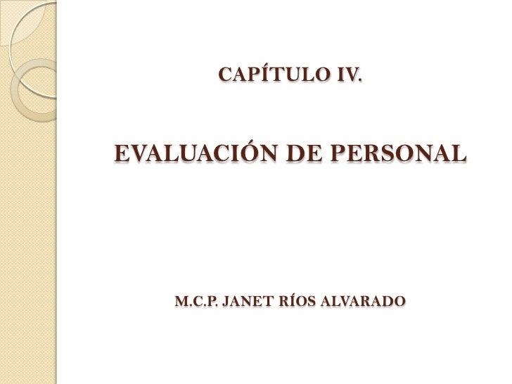 CAPÍTULO IV.EVALUACIÓN DE PERSONALM.C.P. JANET RÍOS ALVARADO<br />