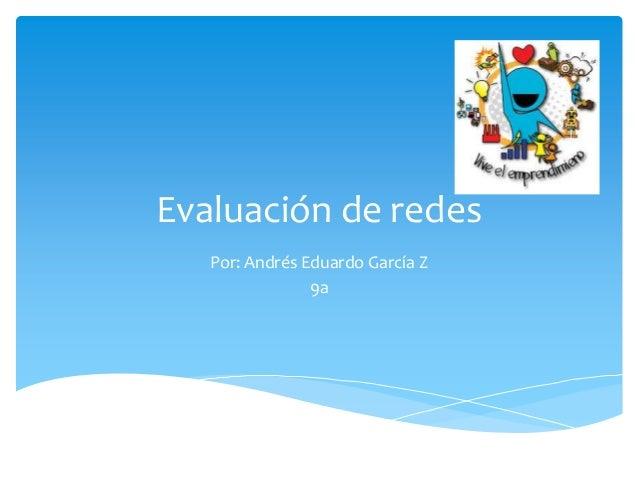 Evaluación de redes Por: Andrés Eduardo García Z 9a