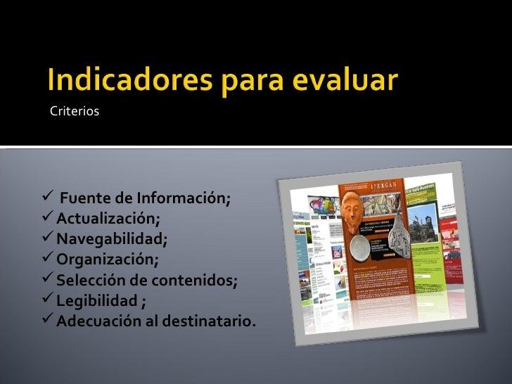 <ul><li>Criterios </li></ul><ul><li>Fuente de Información; </li></ul><ul><li>Actualización; </li></ul><ul><li>Navegabilida...