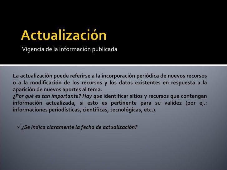 <ul><li>Vigencia de la información publicada </li></ul>La actualización puede referirse a la incorporación periódica de nu...