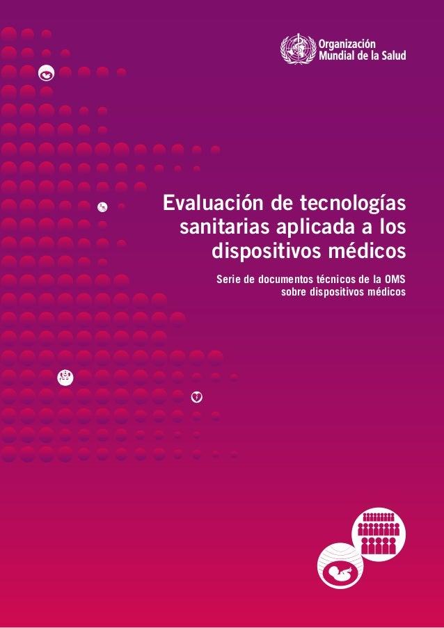 Evaluación de tecnologías sanitarias aplicada a los dispositivos médicos Serie de documentos técnicos de la OMS sobre disp...