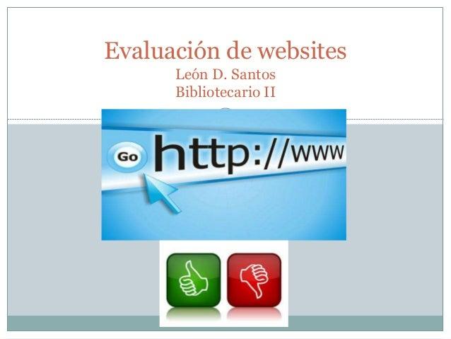 Evaluación de websites León D. Santos Bibliotecario II